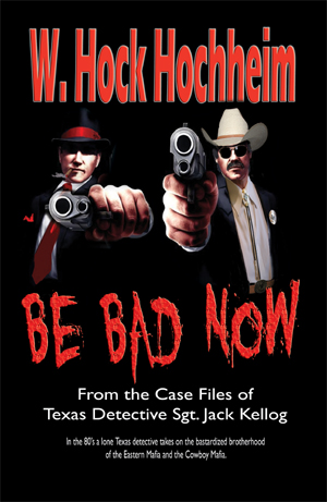 Front cover of book Be Bad Now by W. Hock Hochheim.